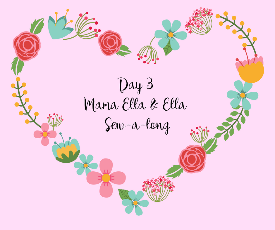 Day 3 Mama Ella and Ella Sew a long