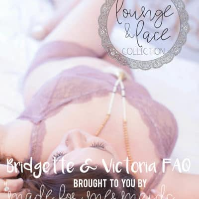 Lounge & Lace Collection: Bridgette & Victoria FAQ